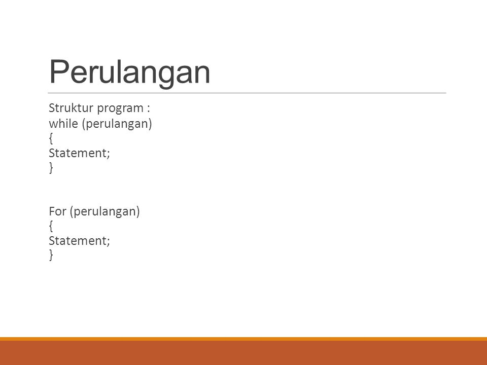 Perulangan Struktur program : while (perulangan) { Statement; }