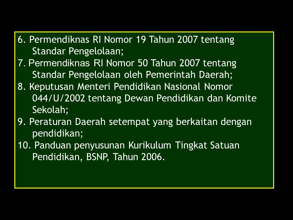 6. Permendiknas RI Nomor 19 Tahun 2007 tentang Standar Pengelolaan;