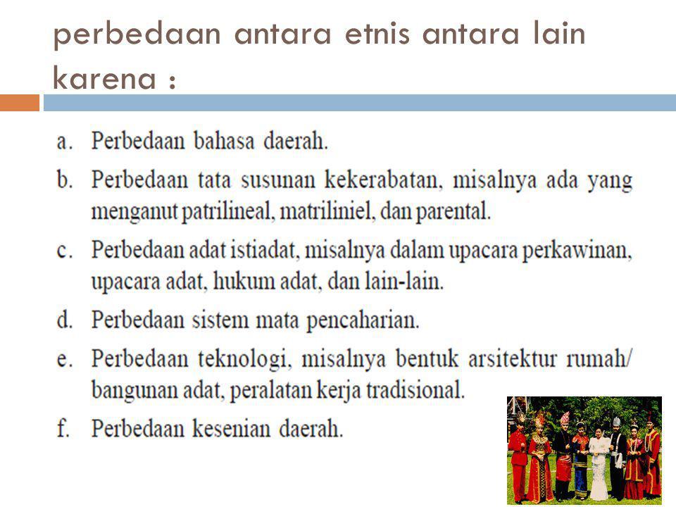 perbedaan antara etnis antara lain karena :