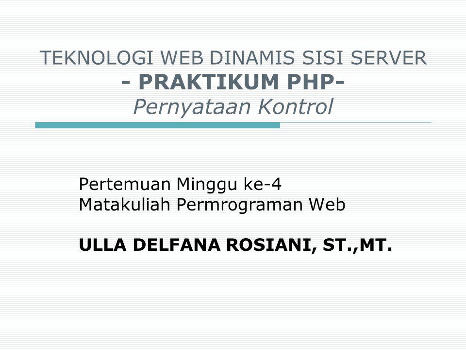 TEKNOLOGI WEB DINAMIS SISI SERVER - PRAKTIKUM PHP- Pernyataan Kontrol