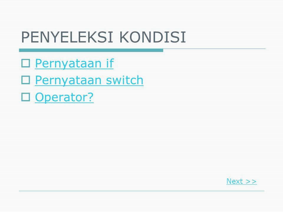 PENYELEKSI KONDISI Pernyataan if Pernyataan switch Operator
