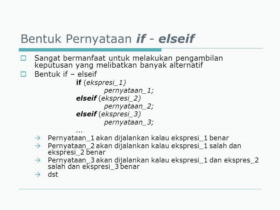 Bentuk Pernyataan if - elseif