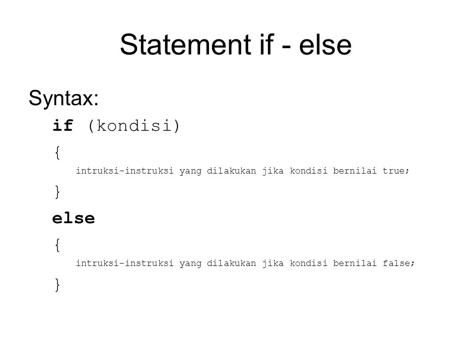 Statement if - else Syntax: if (kondisi) { } else