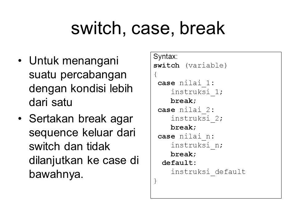 switch, case, break Untuk menangani suatu percabangan dengan kondisi lebih dari satu.
