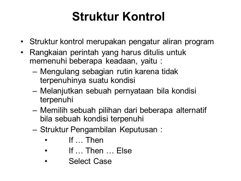 Struktur Kontrol Struktur kontrol merupakan pengatur aliran program