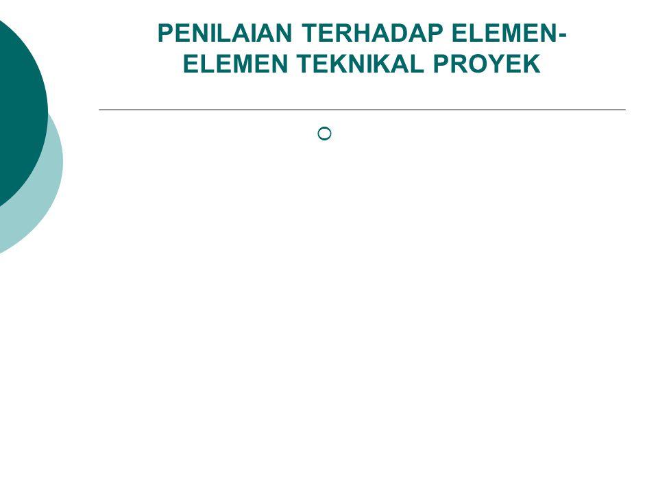 PENILAIAN TERHADAP ELEMEN-ELEMEN TEKNIKAL PROYEK