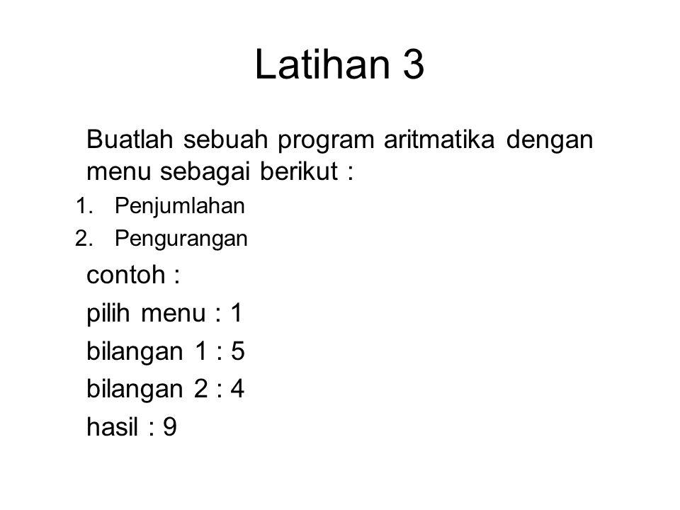 Latihan 3 Buatlah sebuah program aritmatika dengan menu sebagai berikut : Penjumlahan. Pengurangan.