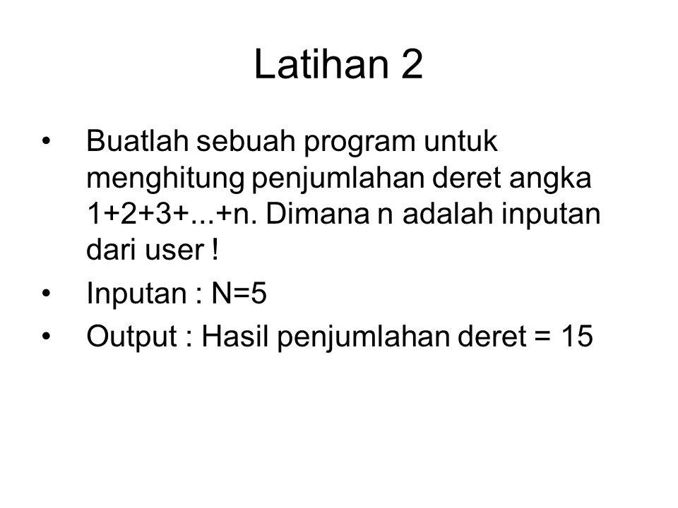 Latihan 2 Buatlah sebuah program untuk menghitung penjumlahan deret angka 1+2+3+...+n. Dimana n adalah inputan dari user !