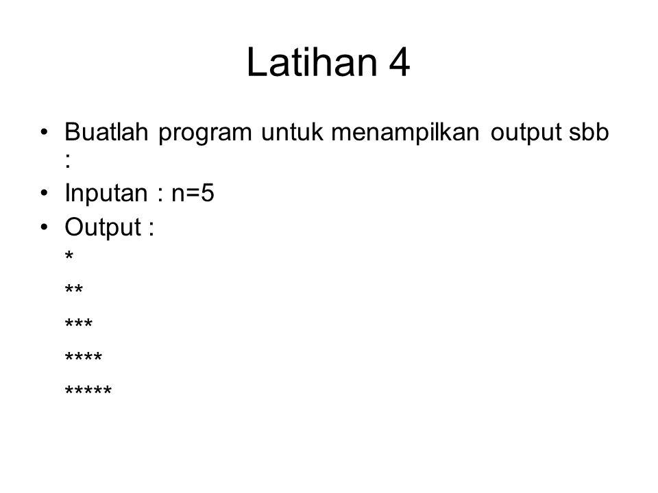 Latihan 4 Buatlah program untuk menampilkan output sbb : Inputan : n=5