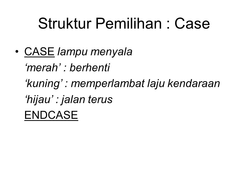Struktur Pemilihan : Case