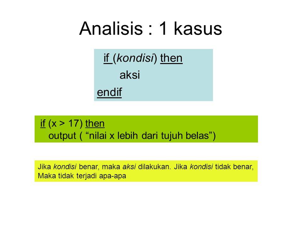 Analisis : 1 kasus if (kondisi) then aksi endif if (x > 17) then