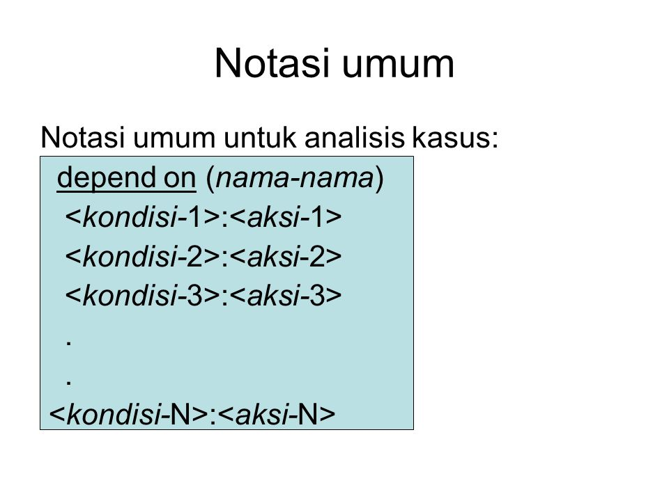 Notasi umum Notasi umum untuk analisis kasus: depend on (nama-nama)
