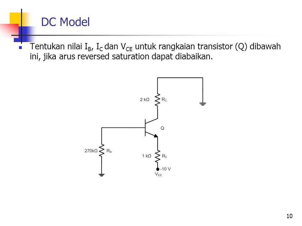 DC Model Tentukan nilai IB, IC dan VCE untuk rangkaian transistor (Q) dibawah ini, jika arus reversed saturation dapat diabaikan.
