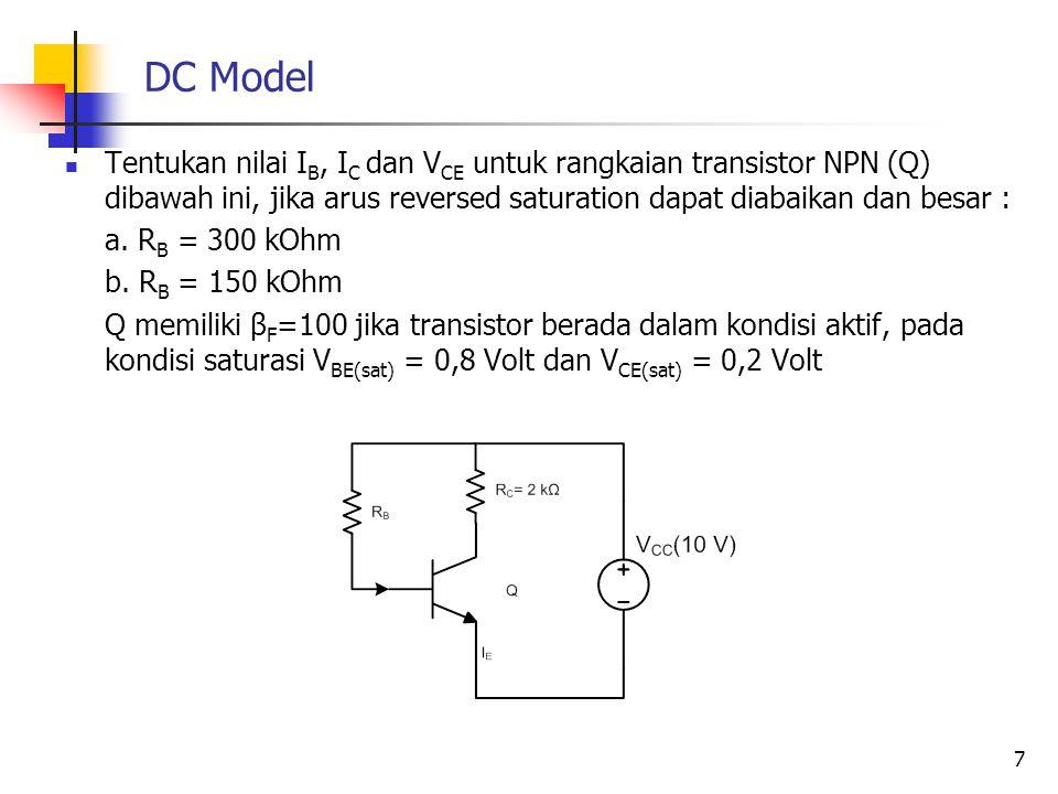 DC Model Tentukan nilai IB, IC dan VCE untuk rangkaian transistor NPN (Q) dibawah ini, jika arus reversed saturation dapat diabaikan dan besar :