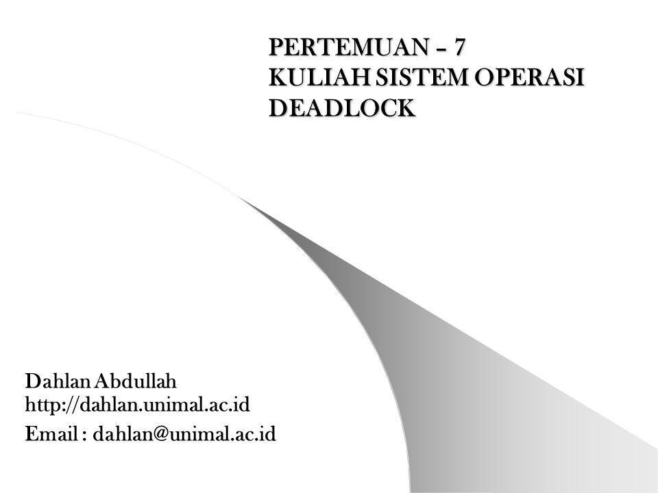PERTEMUAN – 7 KULIAH SISTEM OPERASI DEADLOCK