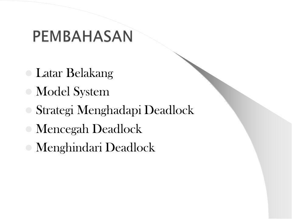 Latar Belakang Model System Strategi Menghadapi Deadlock Mencegah Deadlock Menghindari Deadlock