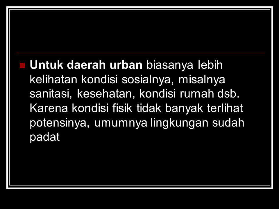 Untuk daerah urban biasanya lebih kelihatan kondisi sosialnya, misalnya sanitasi, kesehatan, kondisi rumah dsb.