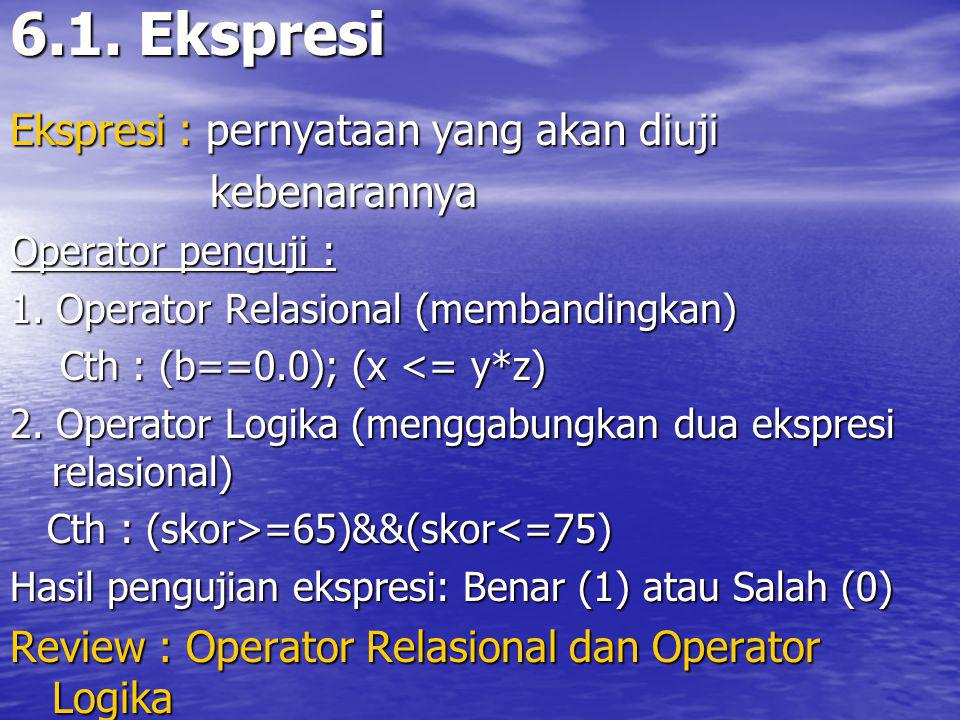 6.1. Ekspresi Ekspresi : pernyataan yang akan diuji kebenarannya