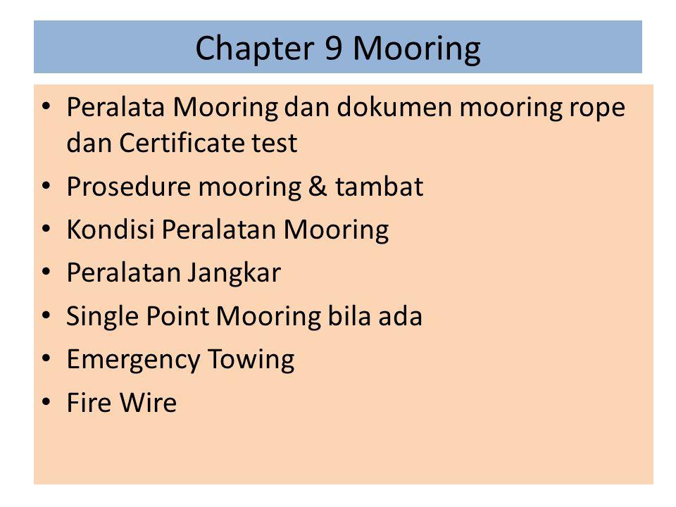 Chapter 9 Mooring Peralata Mooring dan dokumen mooring rope dan Certificate test. Prosedure mooring & tambat.