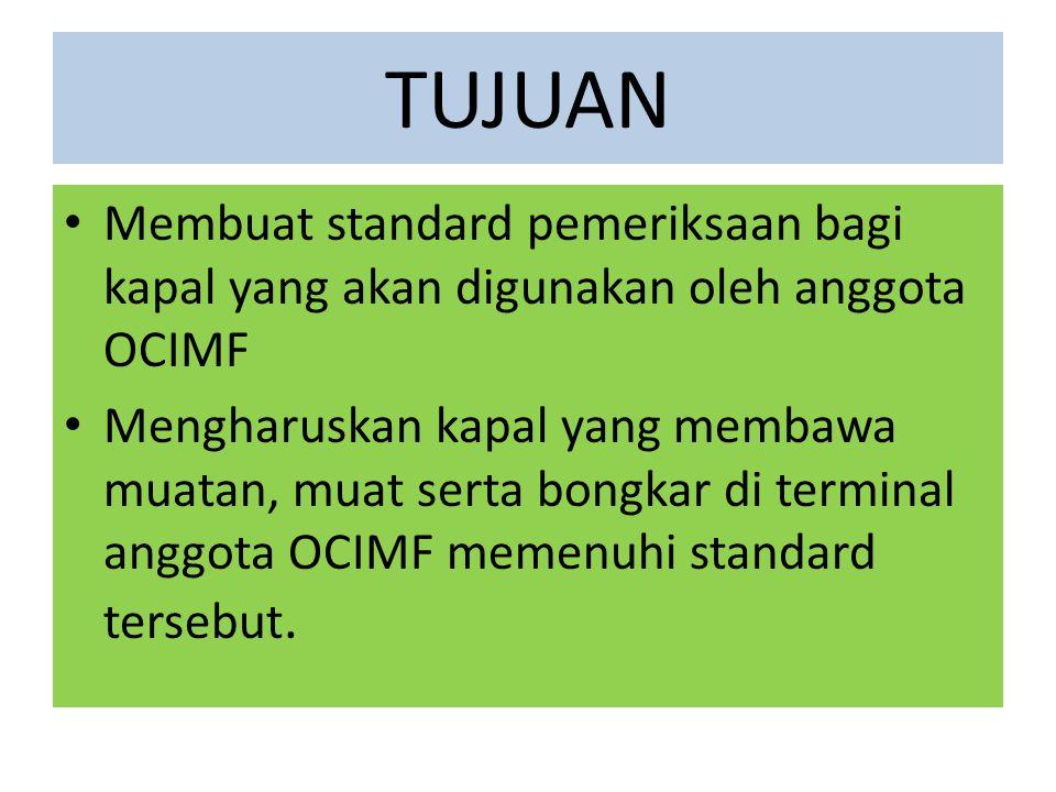 TUJUAN Membuat standard pemeriksaan bagi kapal yang akan digunakan oleh anggota OCIMF.