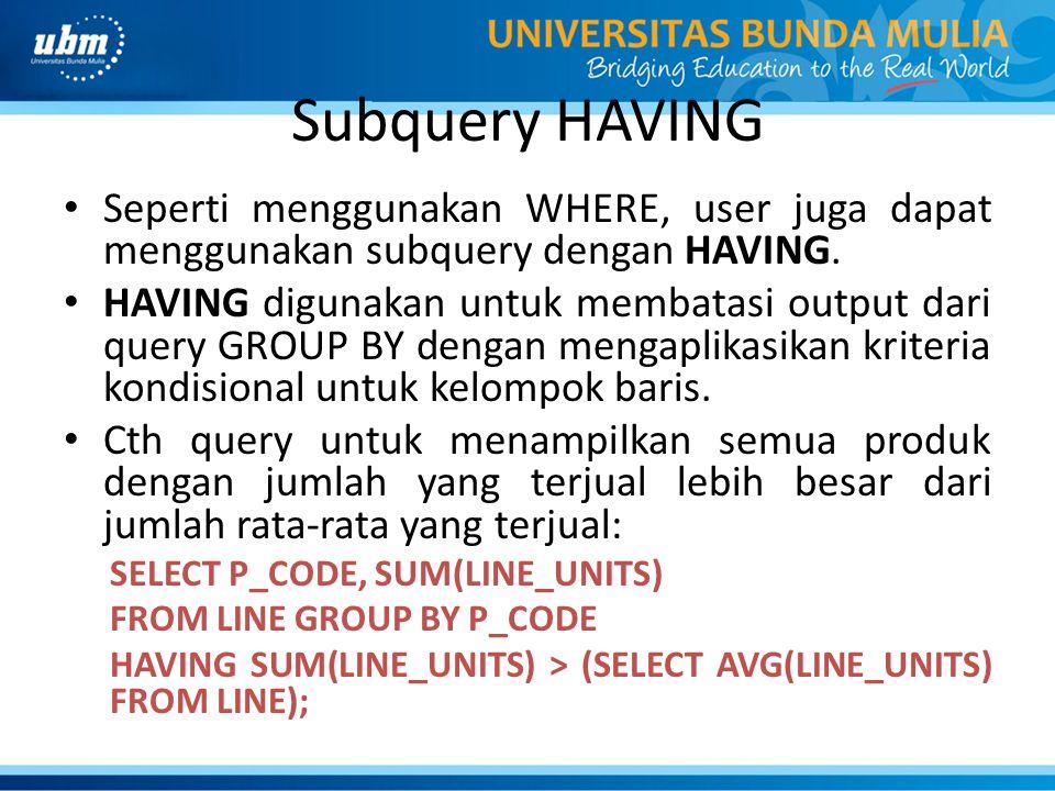 Subquery HAVING Seperti menggunakan WHERE, user juga dapat menggunakan subquery dengan HAVING.
