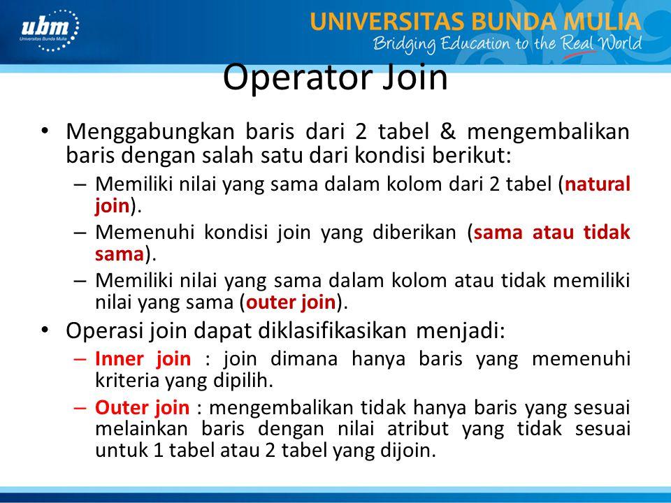Operator Join Menggabungkan baris dari 2 tabel & mengembalikan baris dengan salah satu dari kondisi berikut: