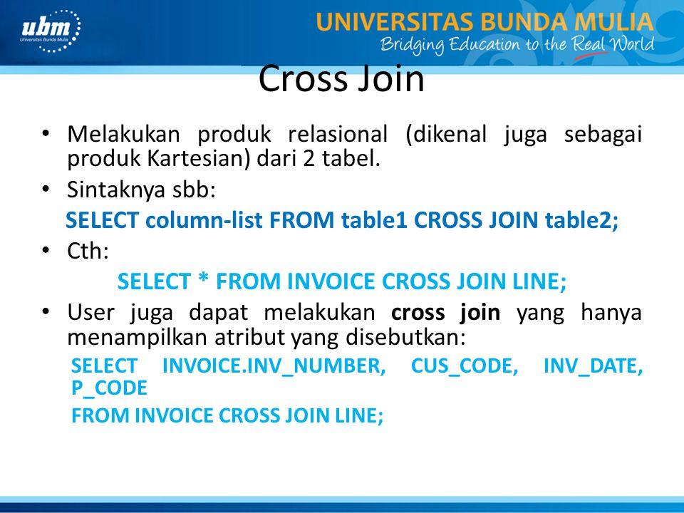 Cross Join Melakukan produk relasional (dikenal juga sebagai produk Kartesian) dari 2 tabel. Sintaknya sbb: