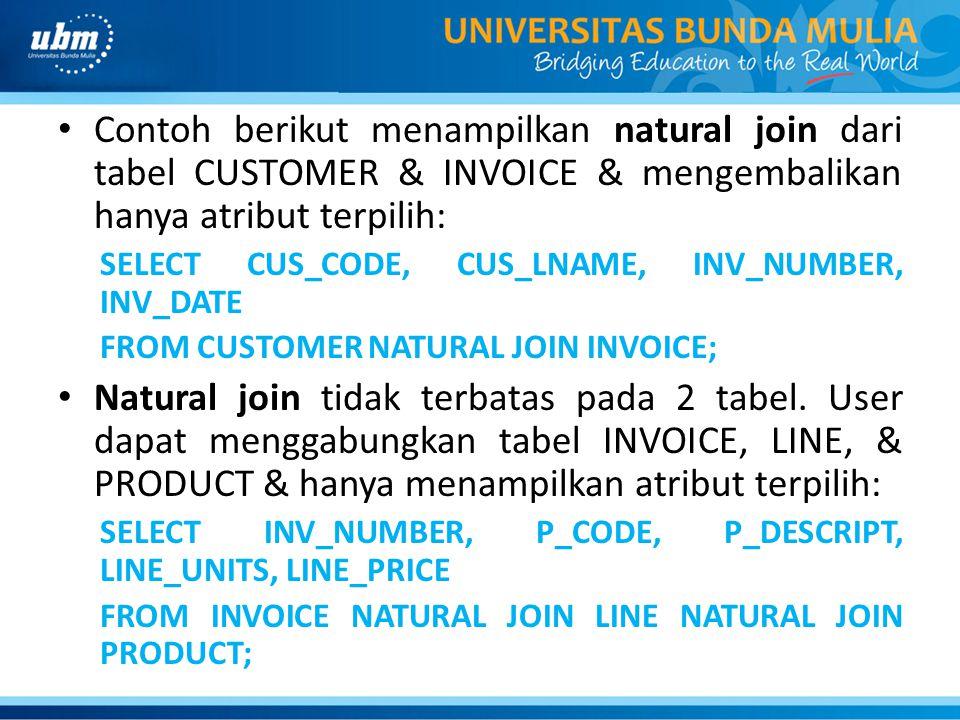 Contoh berikut menampilkan natural join dari tabel CUSTOMER & INVOICE & mengembalikan hanya atribut terpilih: