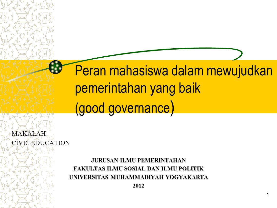 Peran mahasiswa dalam mewujudkan pemerintahan yang baik (good governance)