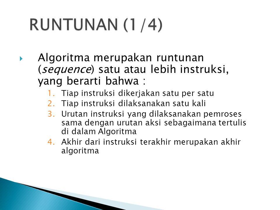 RUNTUNAN (1/4) Algoritma merupakan runtunan (sequence) satu atau lebih instruksi, yang berarti bahwa :