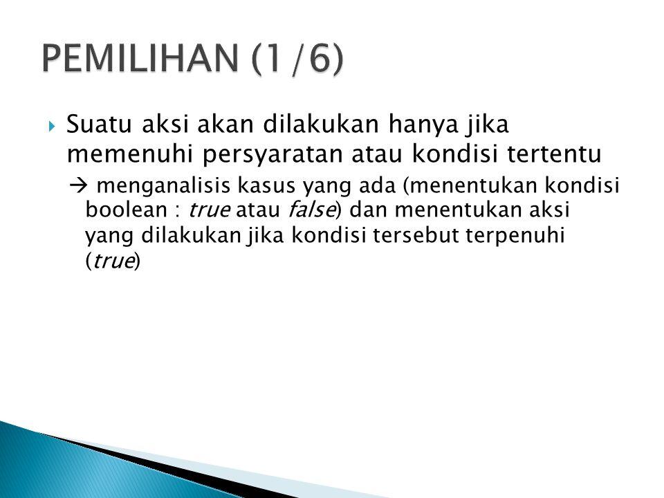 PEMILIHAN (1/6) Suatu aksi akan dilakukan hanya jika memenuhi persyaratan atau kondisi tertentu.