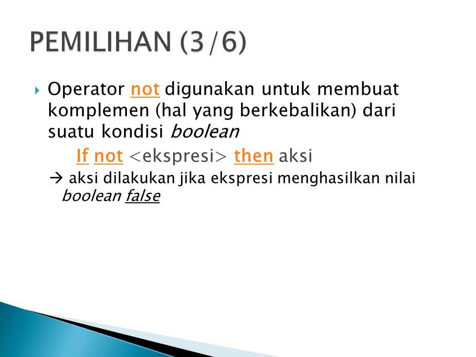 PEMILIHAN (3/6) Operator not digunakan untuk membuat komplemen (hal yang berkebalikan) dari suatu kondisi boolean.