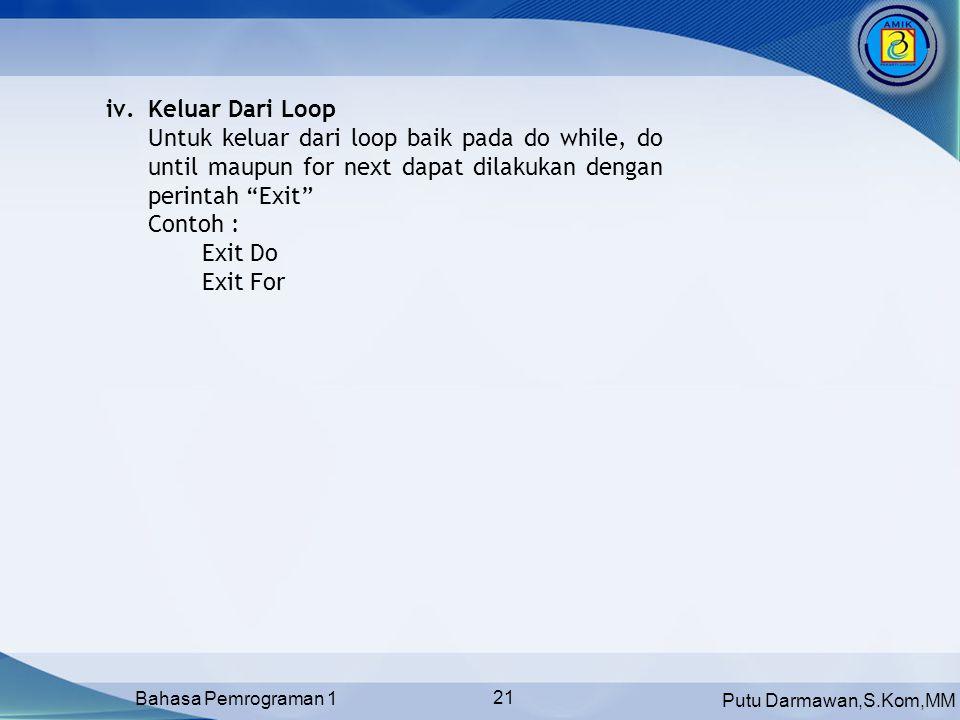 Keluar Dari Loop Untuk keluar dari loop baik pada do while, do until maupun for next dapat dilakukan dengan perintah Exit