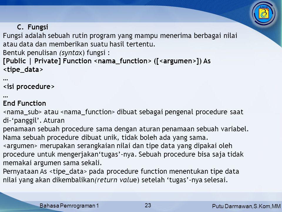 Fungsi Fungsi adalah sebuah rutin program yang mampu menerima berbagai nilai atau data dan memberikan suatu hasil tertentu.