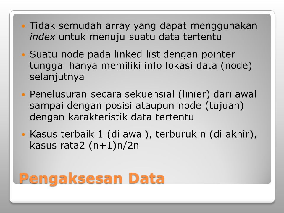 Tidak semudah array yang dapat menggunakan index untuk menuju suatu data tertentu