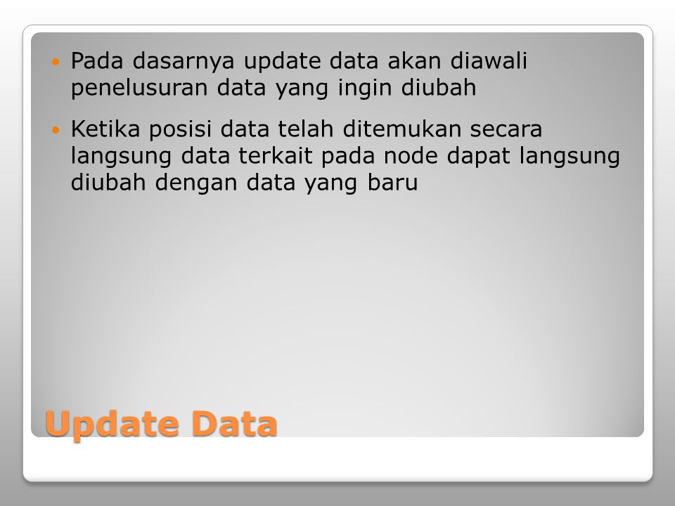 Pada dasarnya update data akan diawali penelusuran data yang ingin diubah