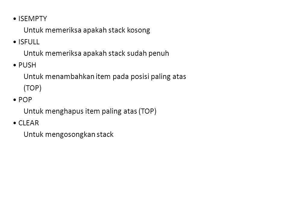 • ISEMPTY Untuk memeriksa apakah stack kosong • ISFULL Untuk memeriksa apakah stack sudah penuh • PUSH Untuk menambahkan item pada posisi paling atas (TOP) • POP Untuk menghapus item paling atas (TOP) • CLEAR Untuk mengosongkan stack