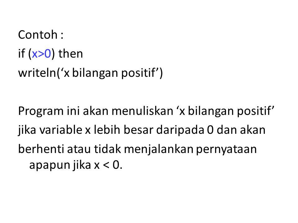 Contoh : if (x>0) then writeln('x bilangan positif') Program ini akan menuliskan 'x bilangan positif' jika variable x lebih besar daripada 0 dan akan berhenti atau tidak menjalankan pernyataan apapun jika x < 0.