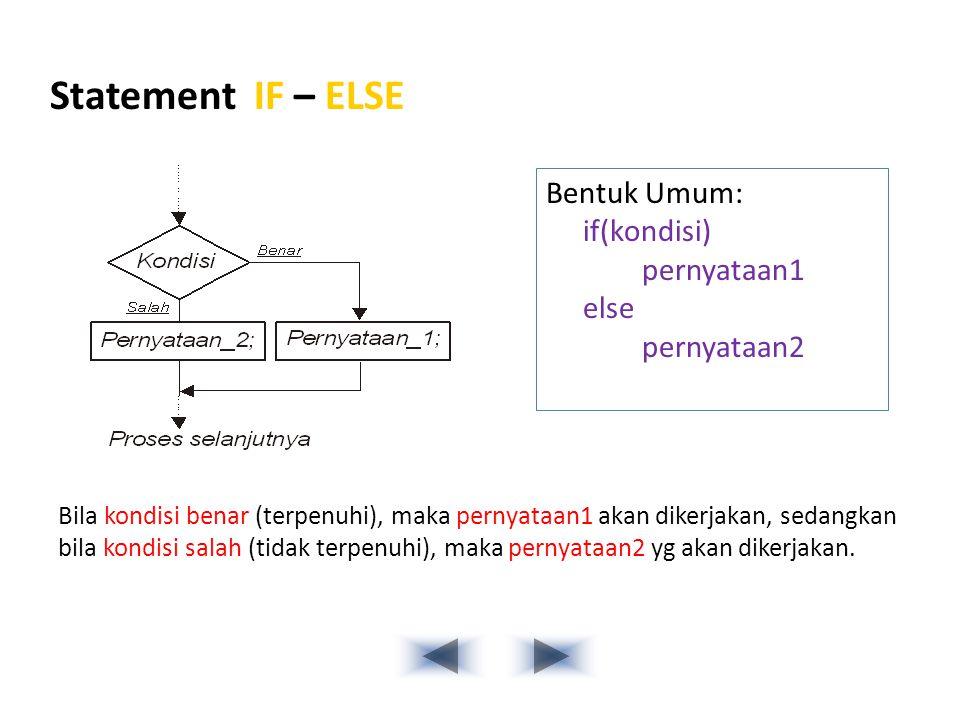 Statement IF – ELSE Bentuk Umum: if(kondisi) pernyataan1 else
