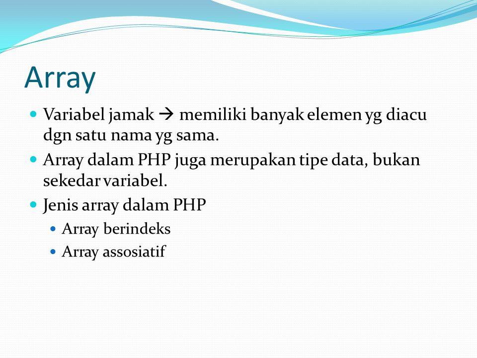 Array Variabel jamak  memiliki banyak elemen yg diacu dgn satu nama yg sama. Array dalam PHP juga merupakan tipe data, bukan sekedar variabel.