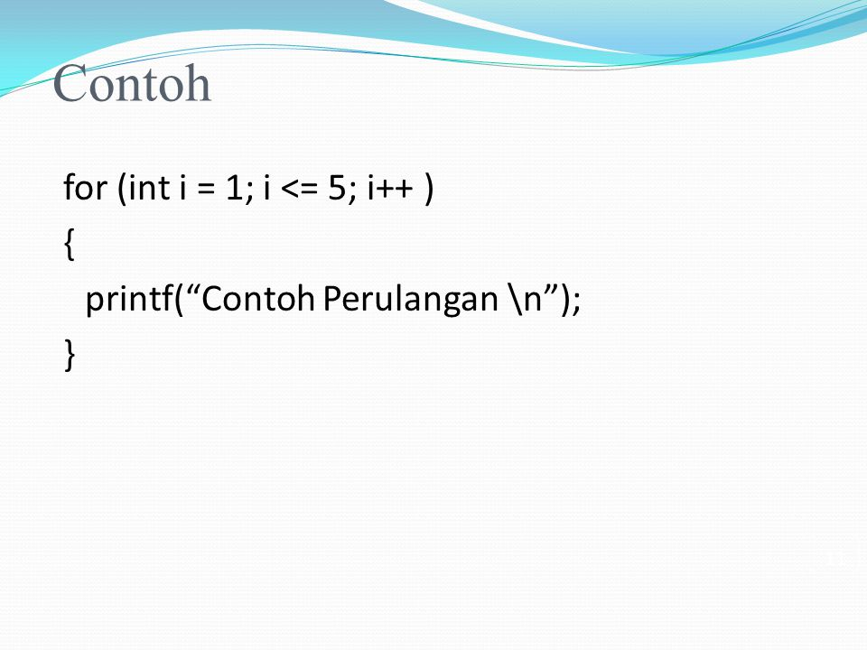Contoh for (int i = 1; i <= 5; i++ ) {