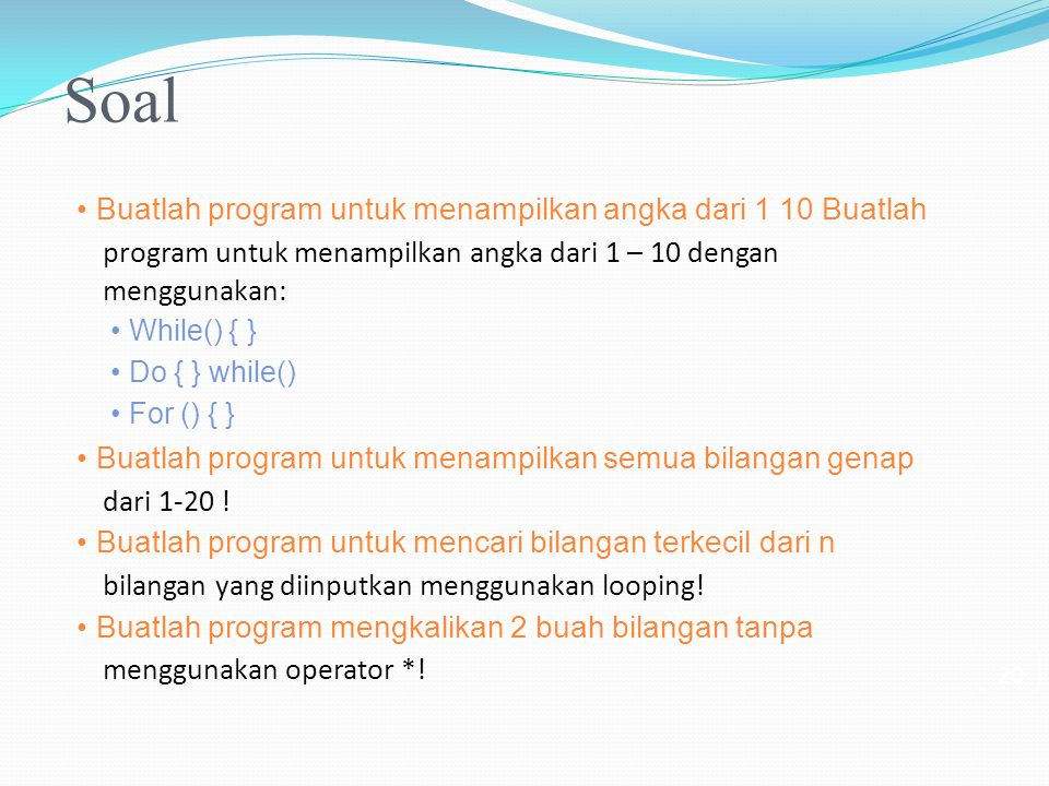 Soal • Buatlah program untuk menampilkan angka dari 1 10 Buatlah