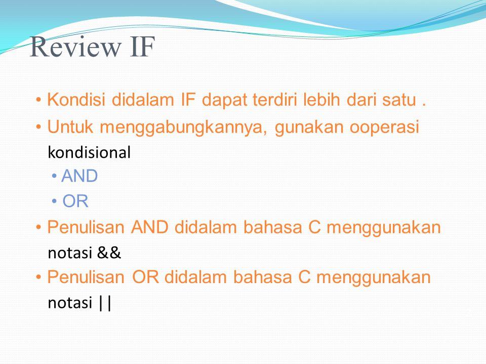 Review IF • Kondisi didalam IF dapat terdiri lebih dari satu .