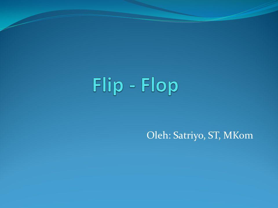 Flip - Flop Oleh: Satriyo, ST, MKom