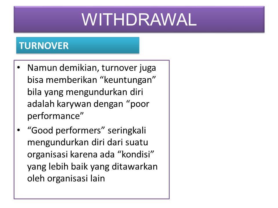 WITHDRAWAL TURNOVER. Namun demikian, turnover juga bisa memberikan keuntungan bila yang mengundurkan diri adalah karywan dengan poor performance