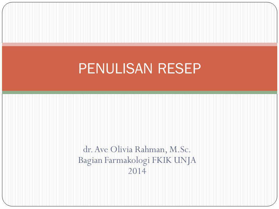 dr. Ave Olivia Rahman, M.Sc. Bagian Farmakologi FKIK UNJA 2014
