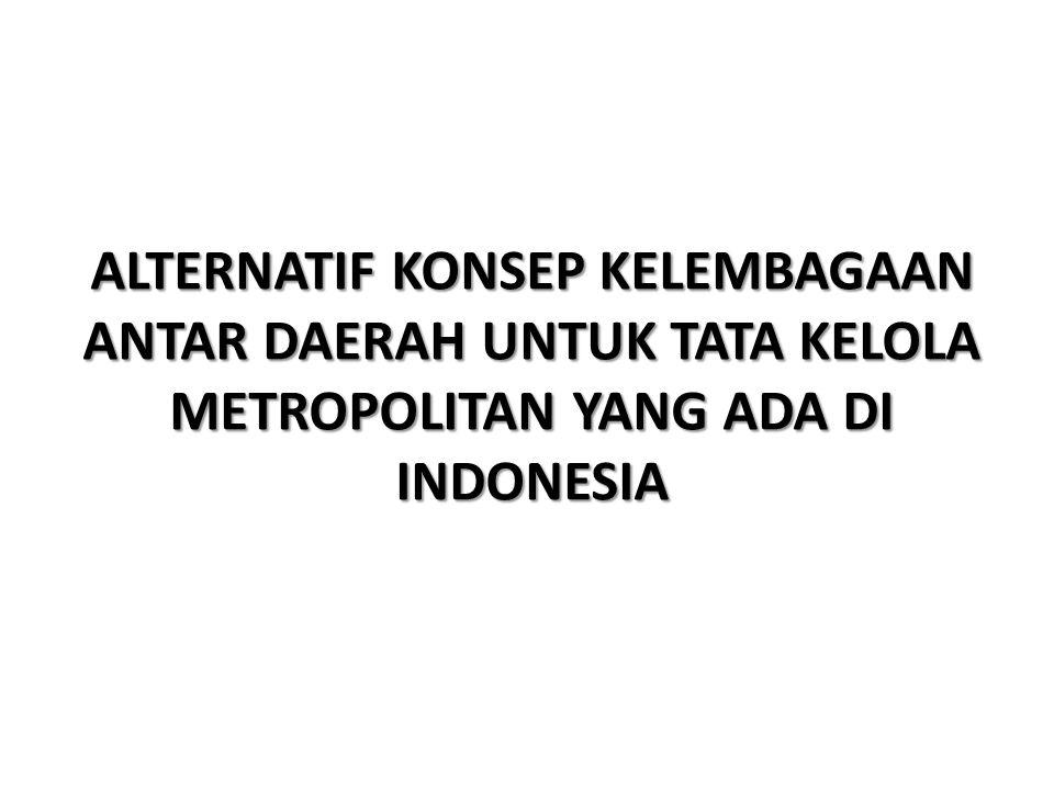 ALTERNATIF KONSEP KELEMBAGAAN ANTAR DAERAH UNTUK TATA KELOLA METROPOLITAN YANG ADA DI INDONESIA