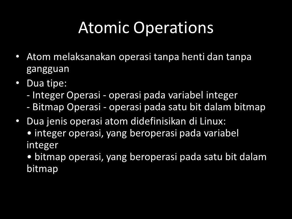 Atomic Operations Atom melaksanakan operasi tanpa henti dan tanpa gangguan