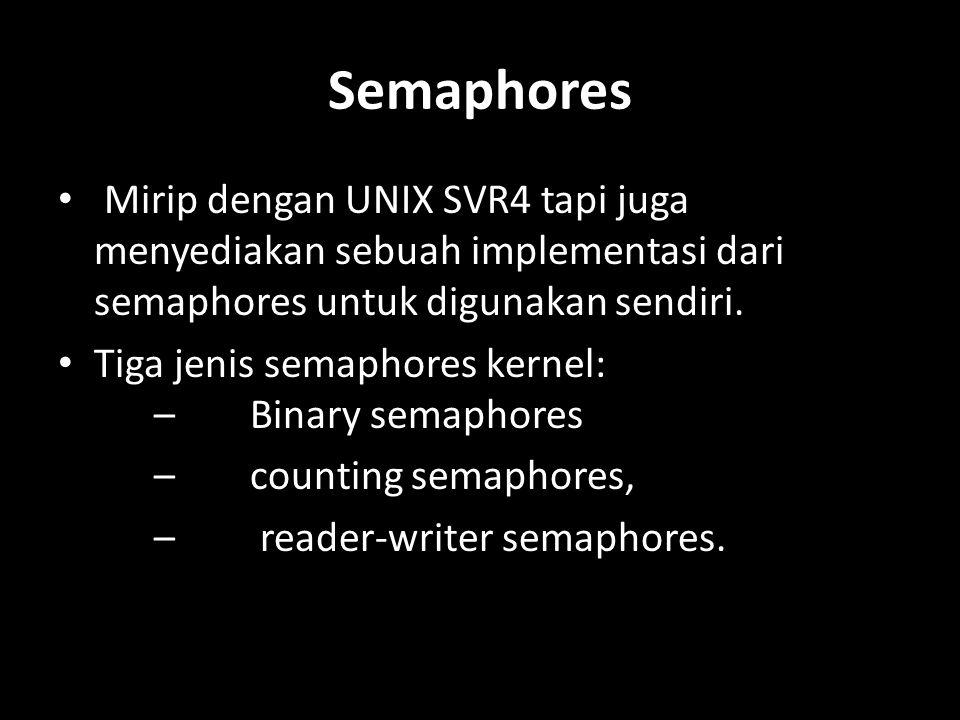 Semaphores Mirip dengan UNIX SVR4 tapi juga menyediakan sebuah implementasi dari semaphores untuk digunakan sendiri.