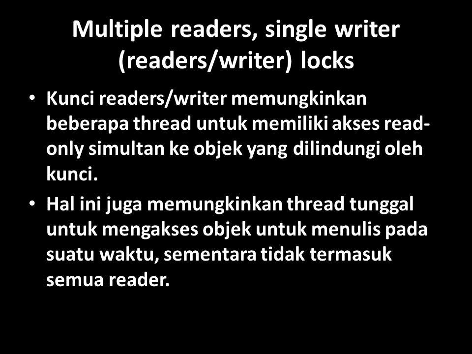 Multiple readers, single writer (readers/writer) locks